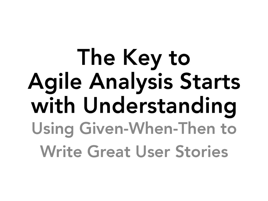 The Key to Agile Analysis Starts with Understan...