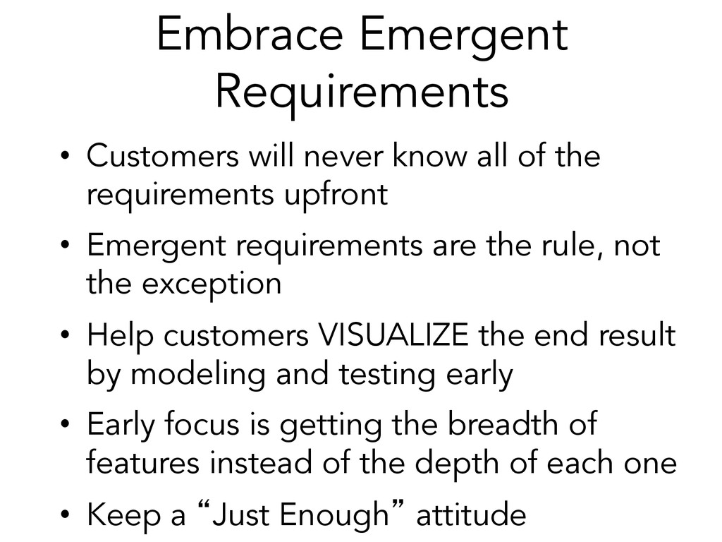 Embrace Emergent Requirements • Customers will...