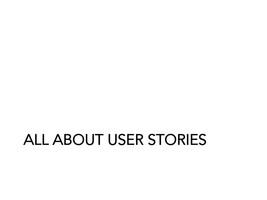 ALL ABOUT USER STORIES