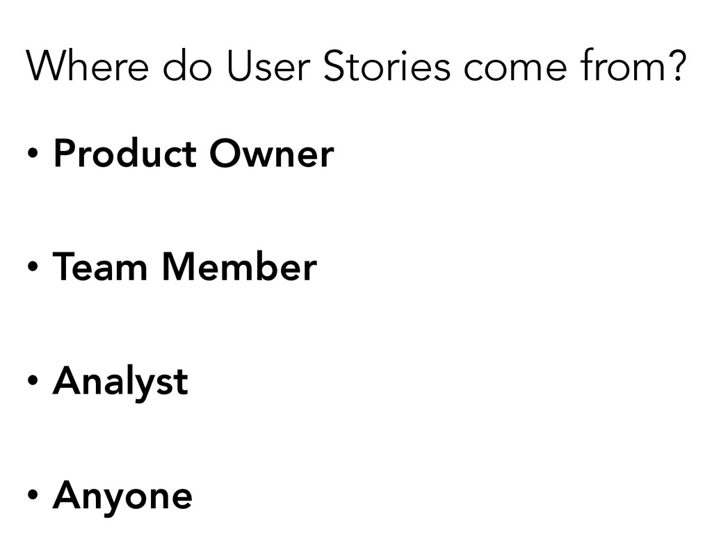 Where do User Stories come from? • Product Own...