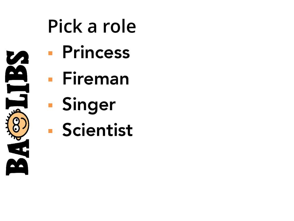 Pick a role § Princess § Fireman § Sing...