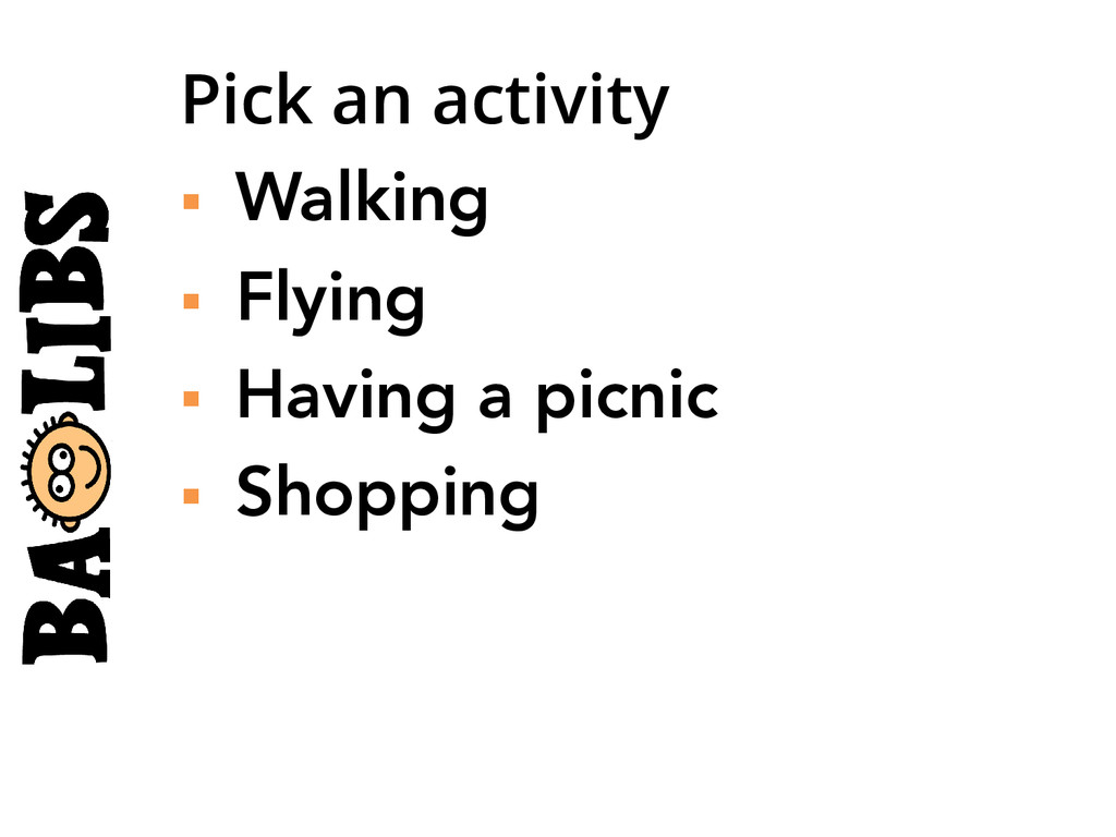 Pick an activity § Walking § Flying § H...