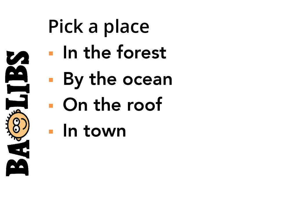 Pick a place § In the forest § By the ocea...