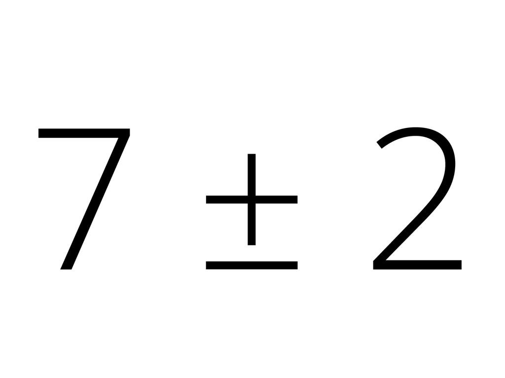 7 ± 2