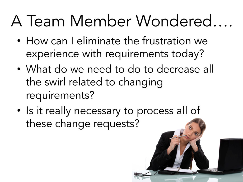 A Team Member Wondered…. • How can I eliminate...
