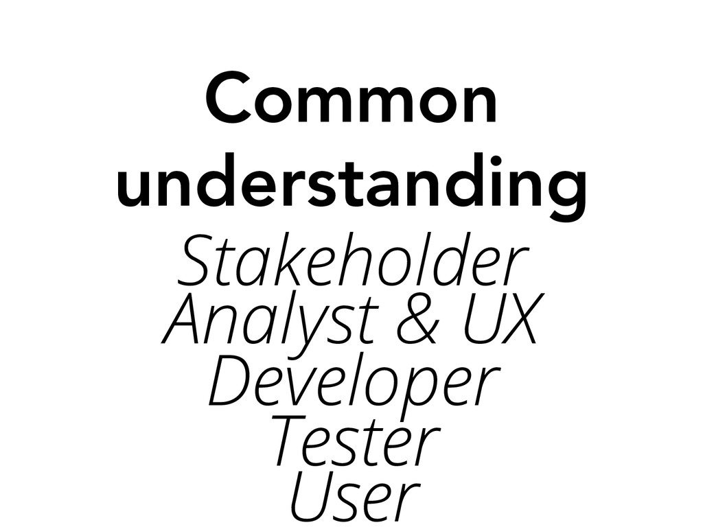 Common understanding  Stakeholder Analyst & UX...