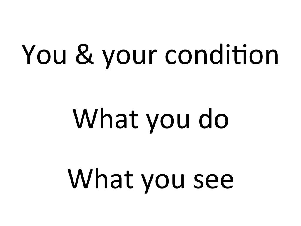You & your condiGon  What you ...