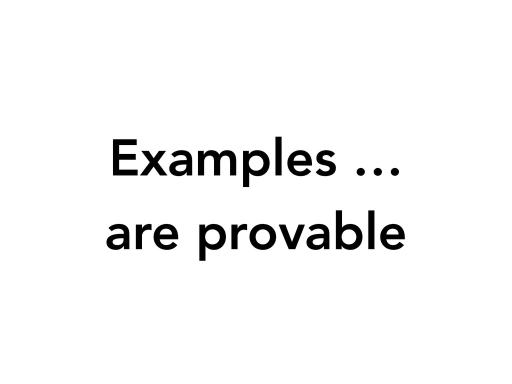 Examples …  are provable