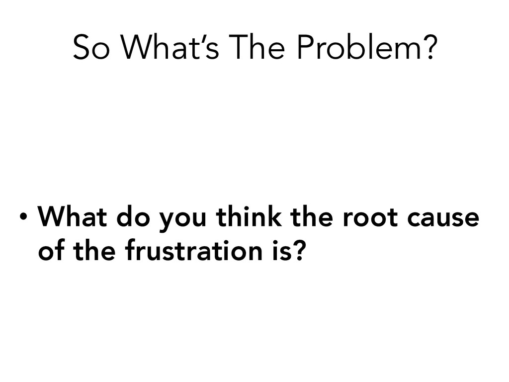 So What's The Problem? • What do you think the...