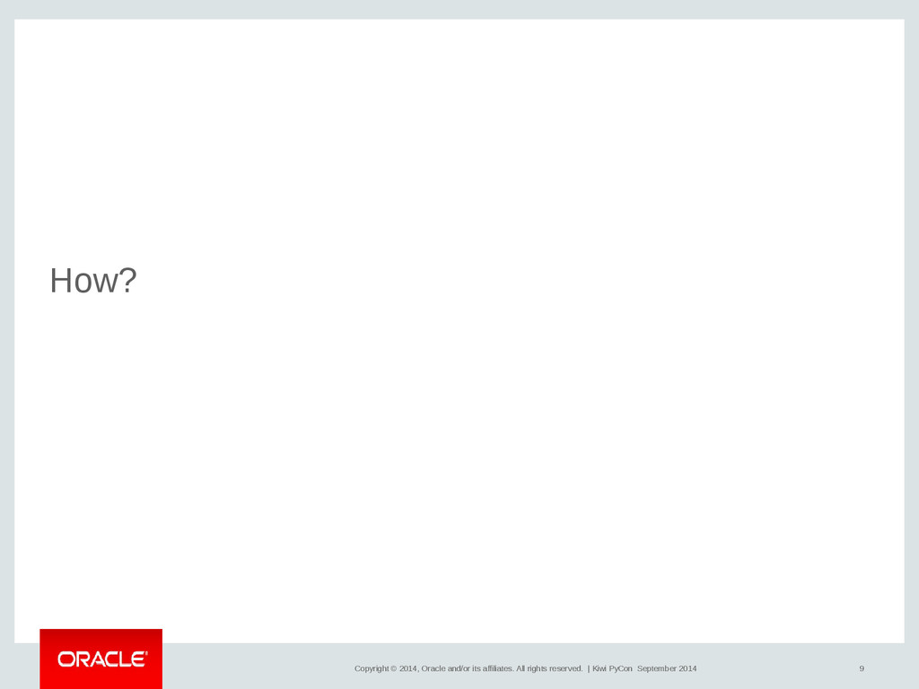 9 Copyright © 2014, Oracle and/or its affiliate...