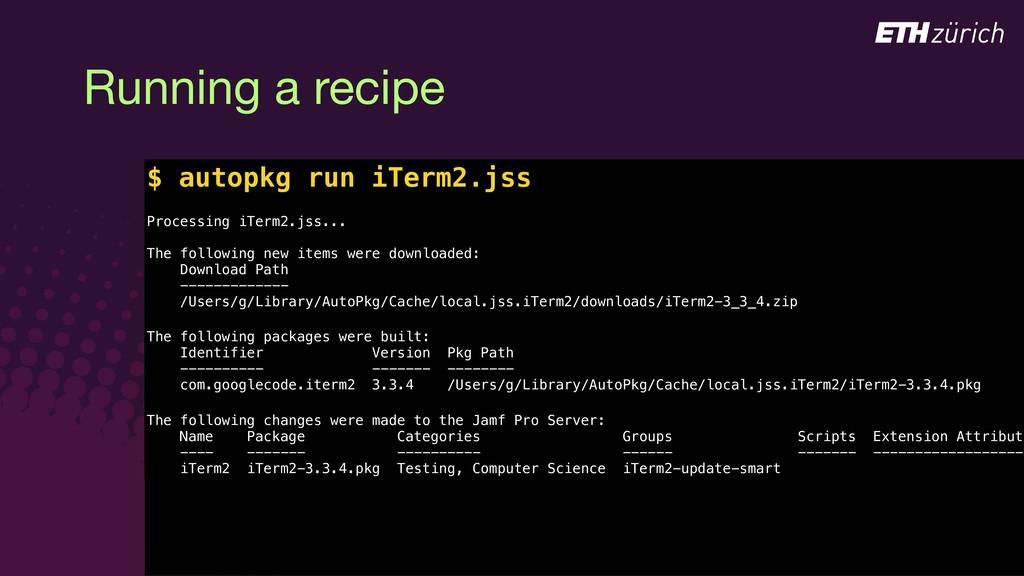 © JAMF Software, LLC Running a recipe $ autopkg...