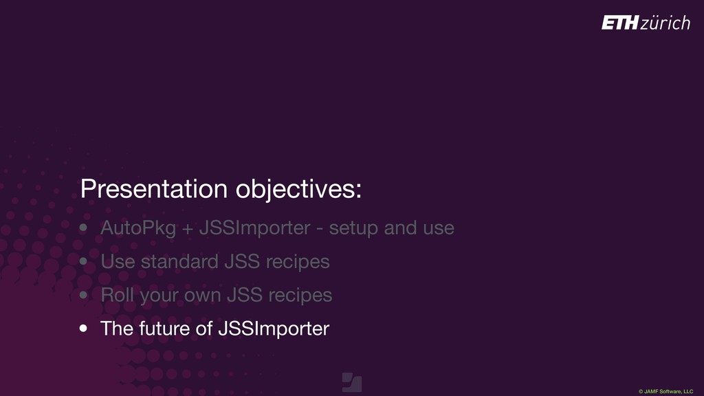 © JAMF Software, LLC Presentation objectives:  ...