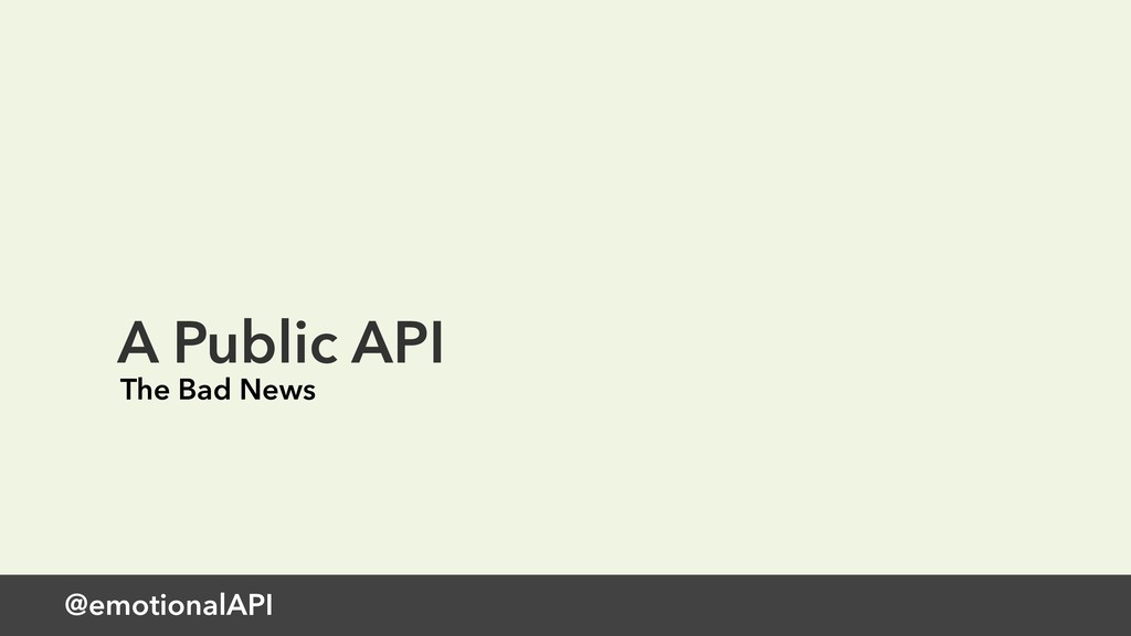 @emotionalAPI A Public API The Bad News