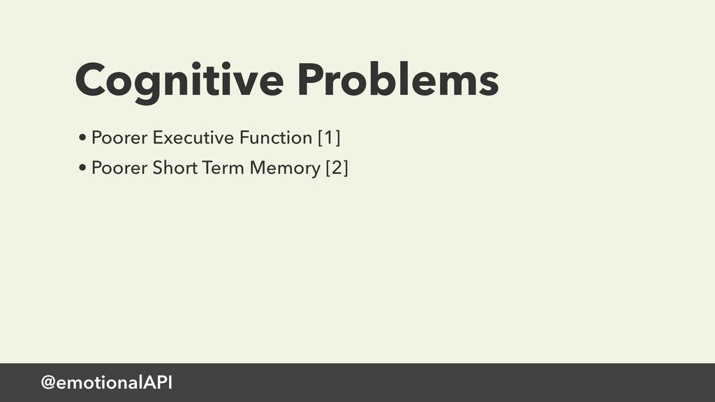 @emotionalAPI Cognitive Problems • Poorer Execu...