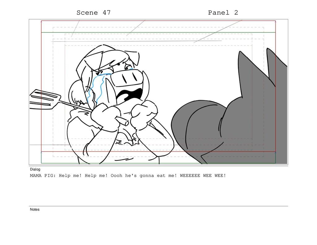 Scene 47 Panel 2 Dialog MAMA PIG: Help me! Help...