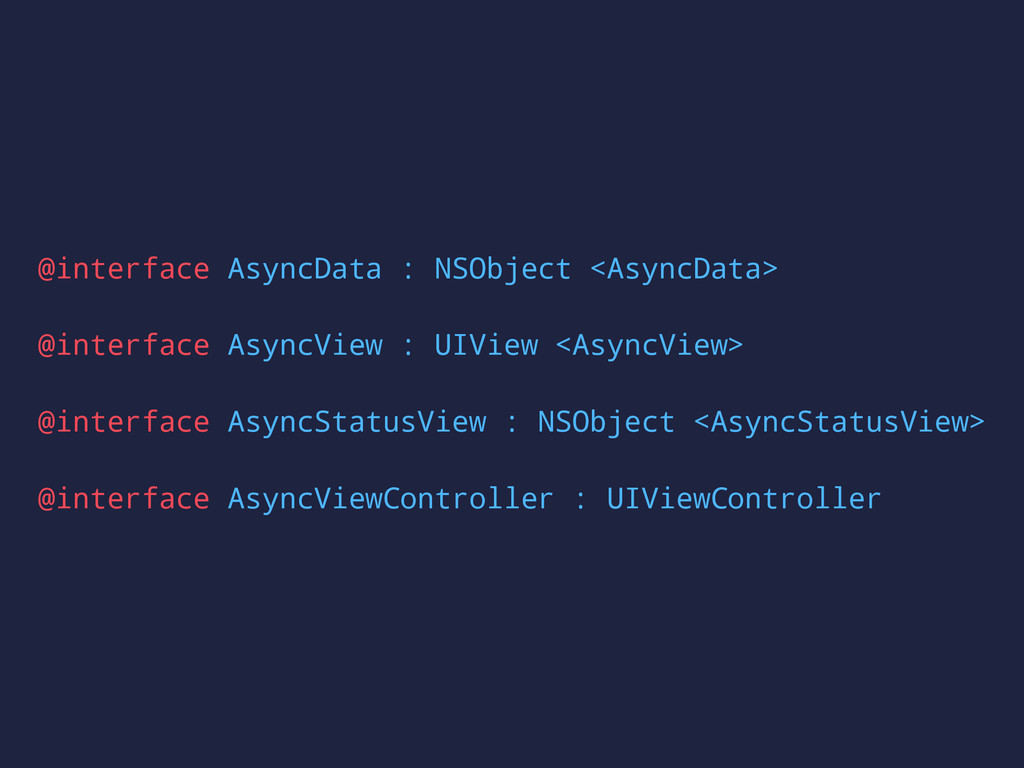 @interface AsyncData : NSObject <AsyncData> @in...