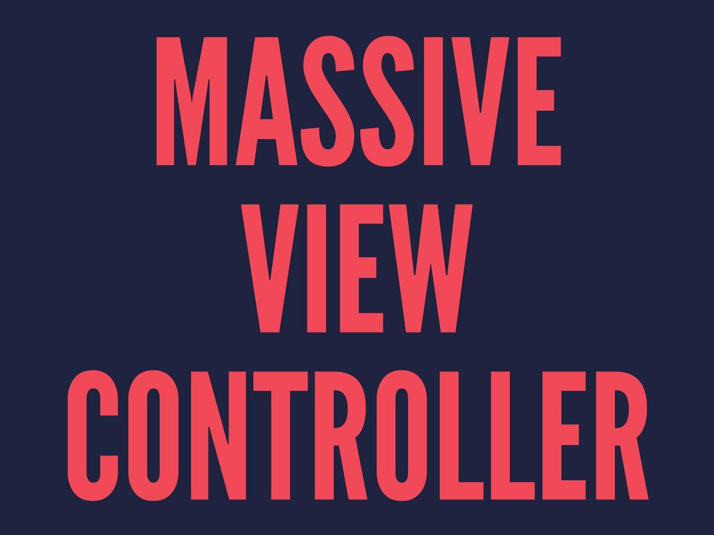 MASSIVE VIEW CONTROLLER