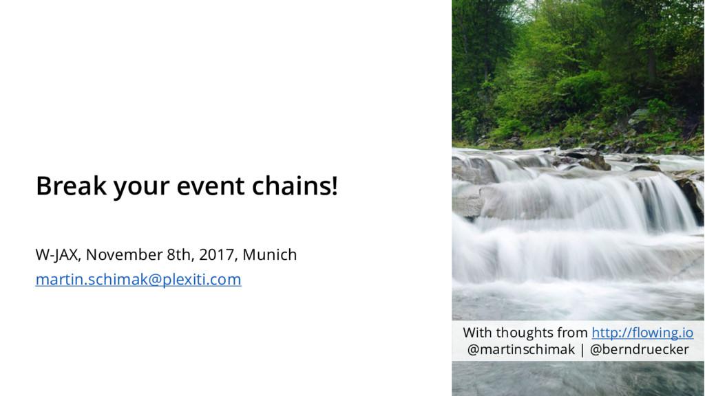 Break your event chains! W-JAX, November 8th, 2...