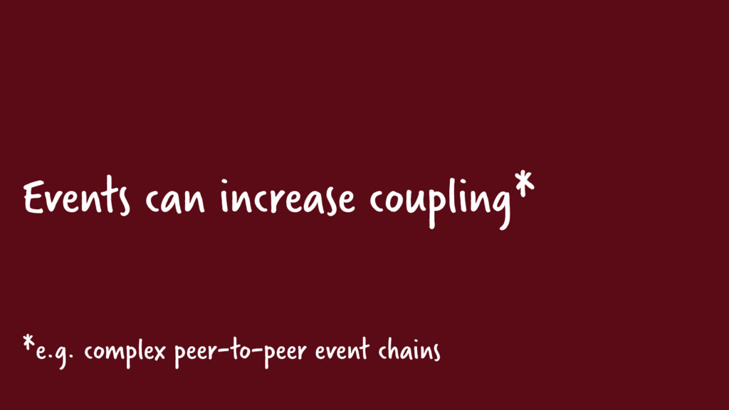 Events can increase coupling* *e.g. complex pee...