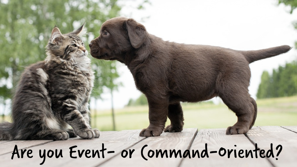 Are you Event- or Command-Oriented?