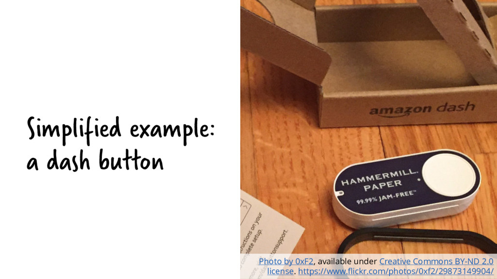 Simplified example: a dash button Photo by 0xF2...