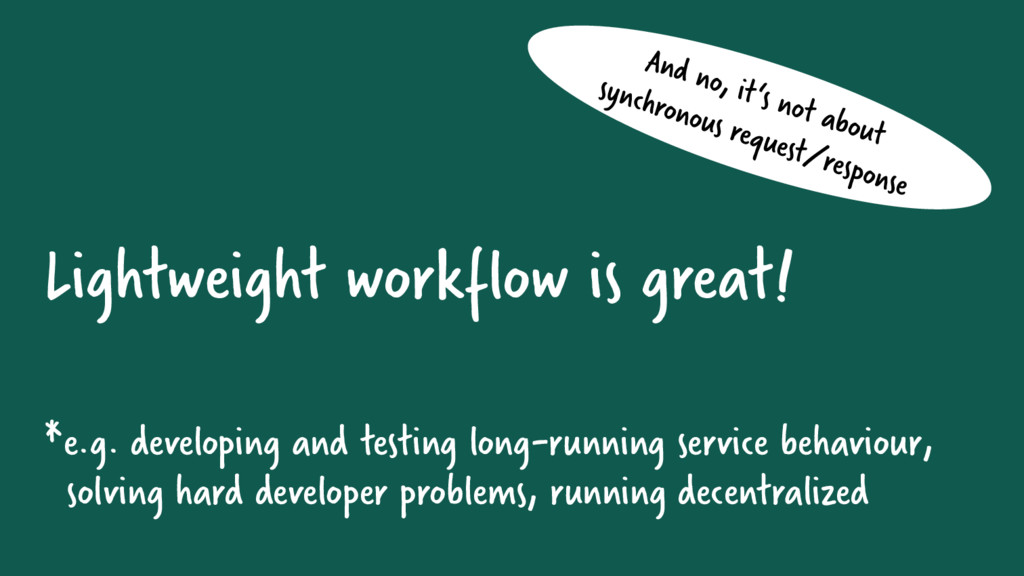 Lightweight workflow is great! *e.g. developing...