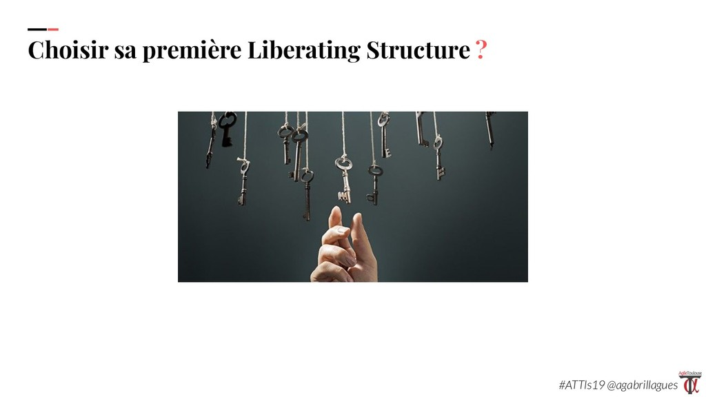 35. Choisir sa première Liberating Structure ? ...