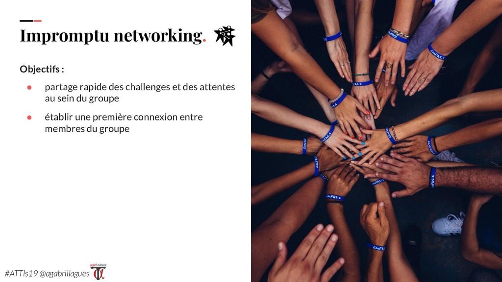 86. Impromptu networking. Objectifs : ● partage...