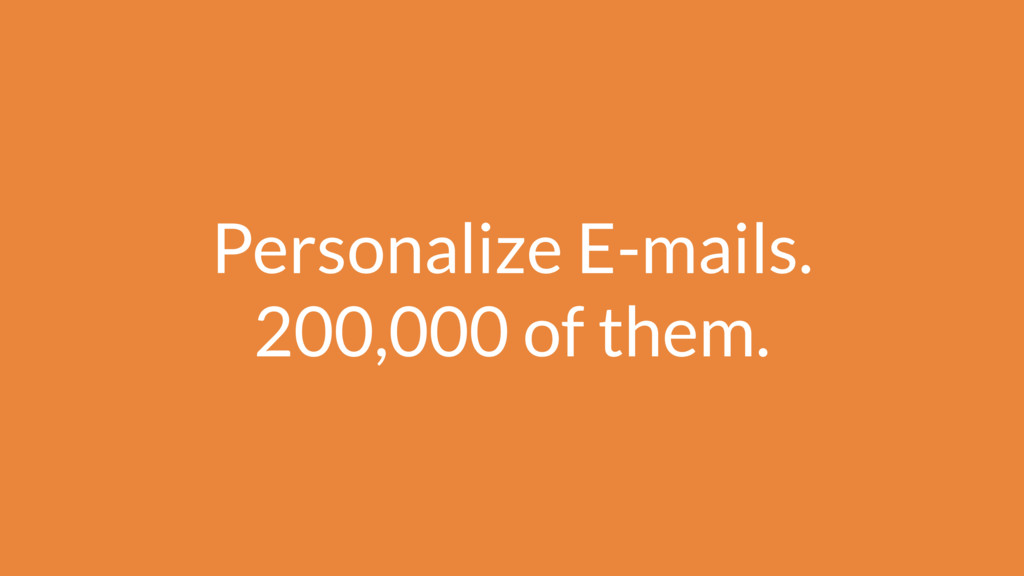 Personalize E-mails. 200,000 of them.