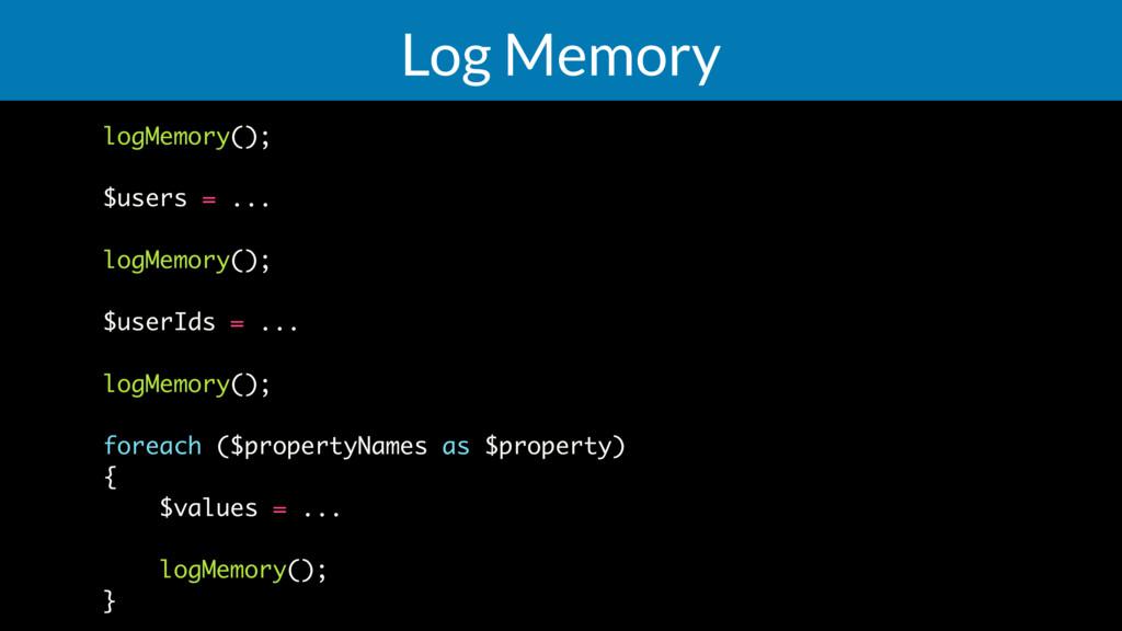 Log Memory logMemory(); $users = ... logMemory(...