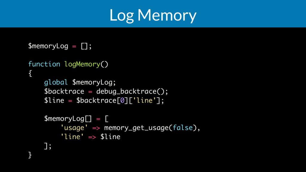 Log Memory $memoryLog = []; function logMemory(...
