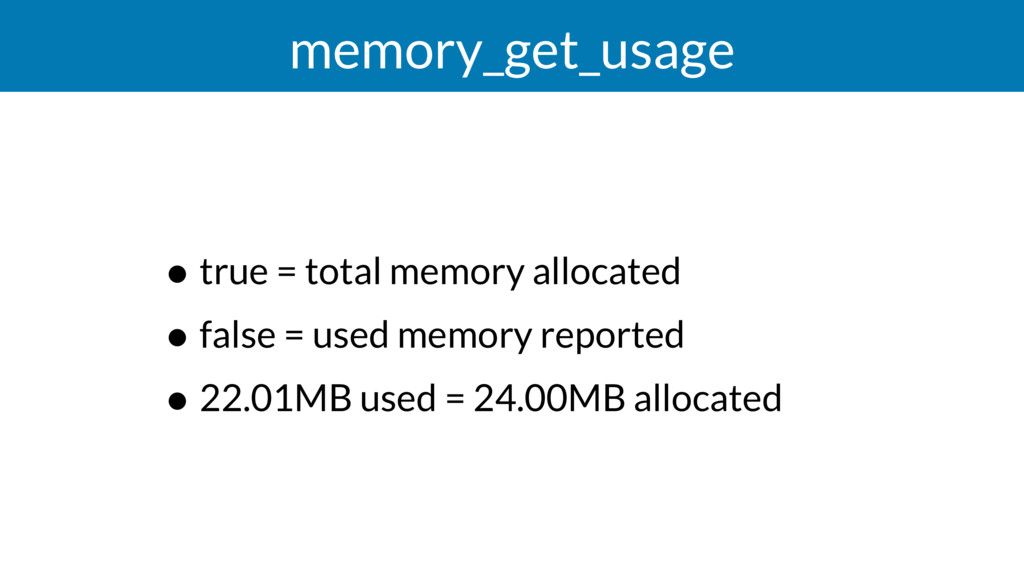 memory_get_usage • true = total memory allocate...