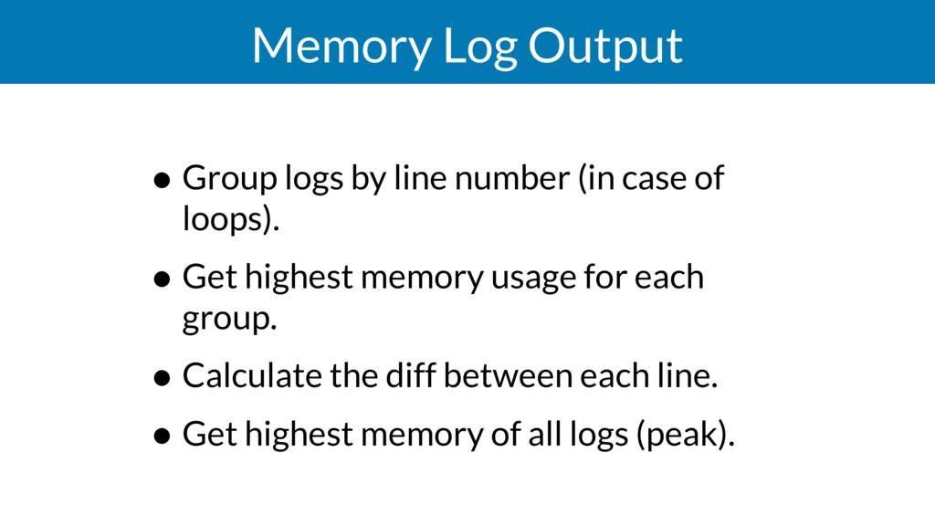 Memory Log Output • Group logs by line number (...