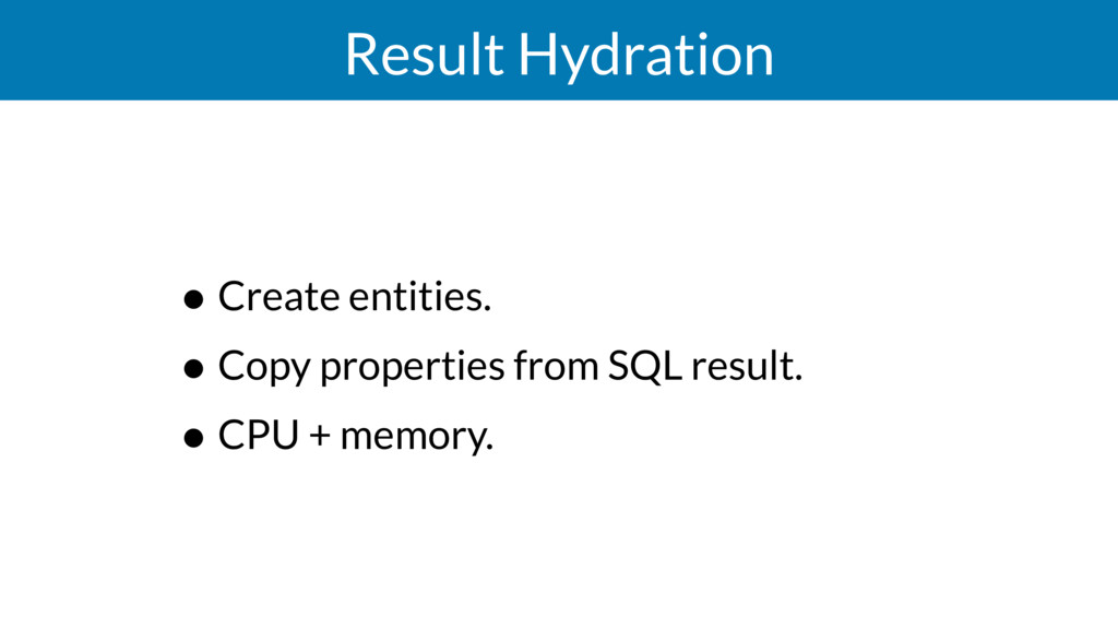 Result Hydration • Create entities. • Copy prop...