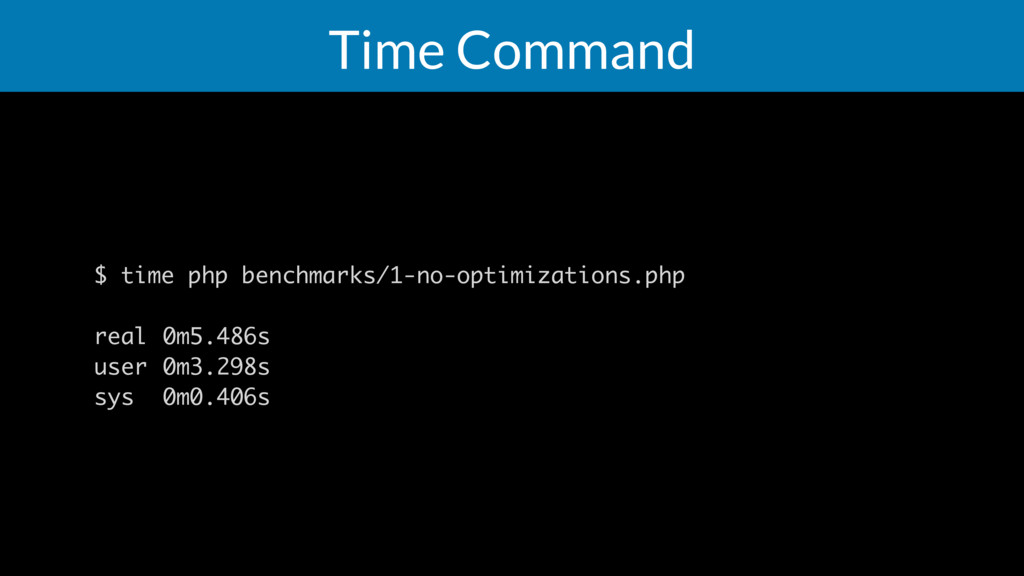 Time Command $ time php benchmarks/1-no-optimiz...