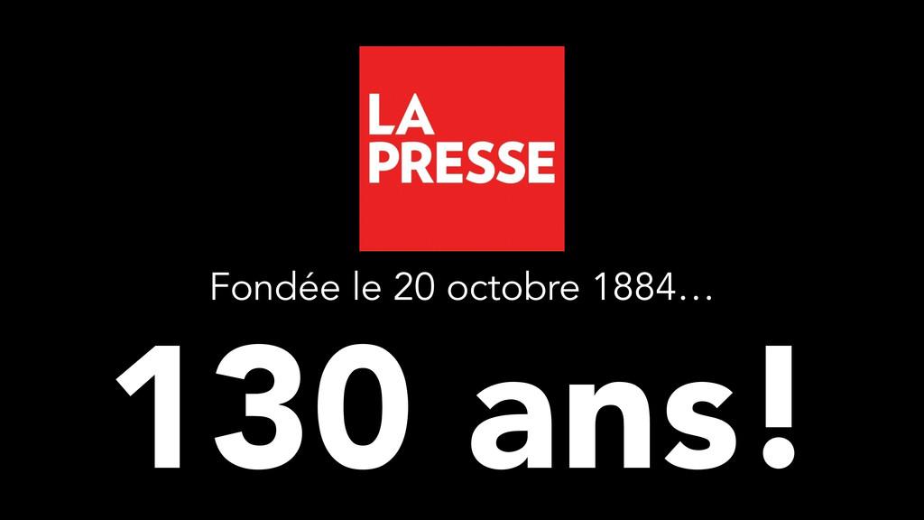 130 ans! Fondée le 20 octobre 1884…
