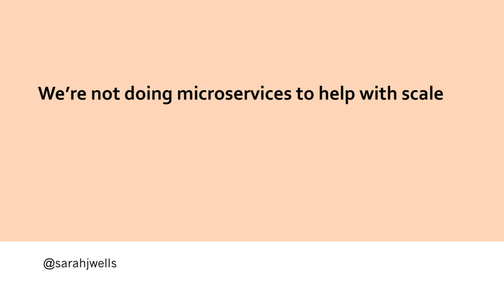 @sarahjwells We're not doing microservices to h...