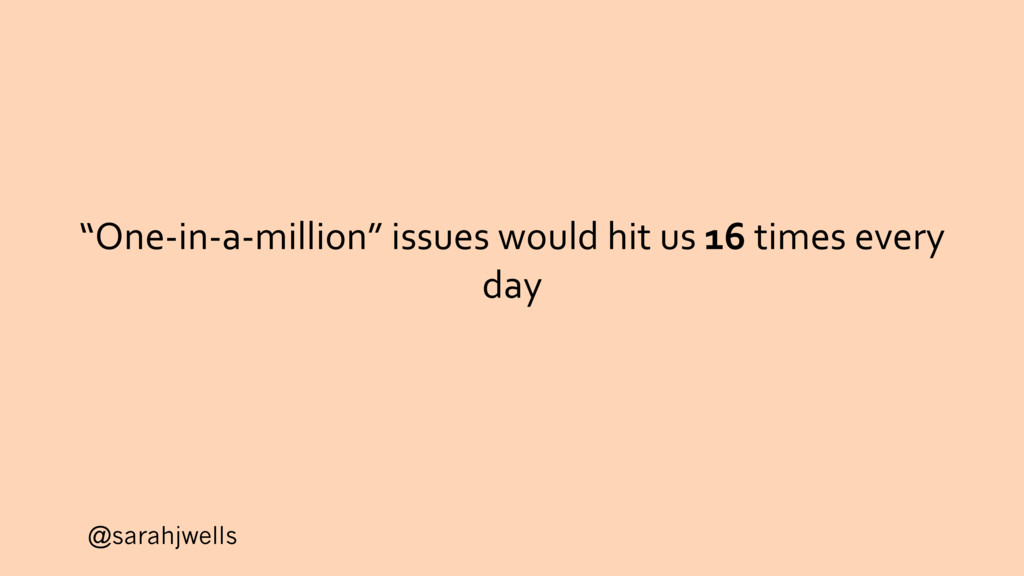 """@sarahjwells """"One-in-a-million"""" issues would hi..."""