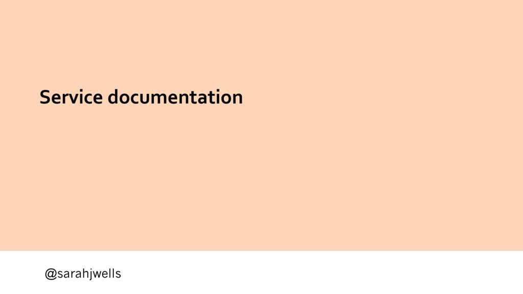 @sarahjwells Service documentation