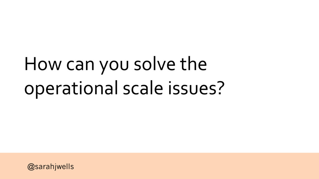 @sarahjwells How can you solve the operational ...