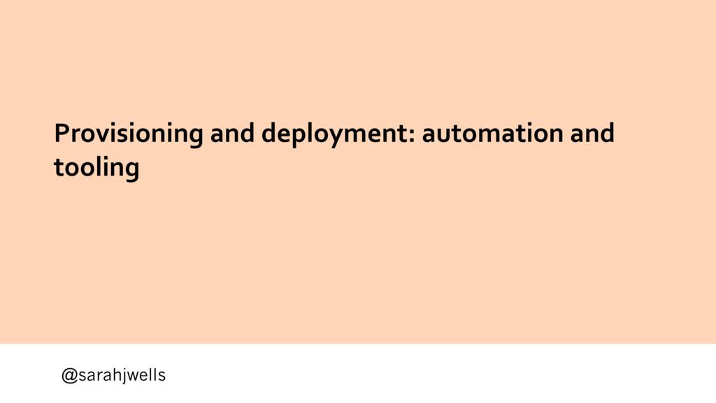 @sarahjwells Provisioning and deployment: autom...