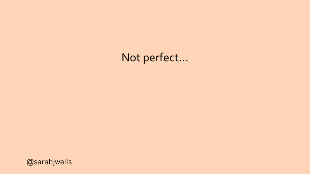 @sarahjwells Not perfect…