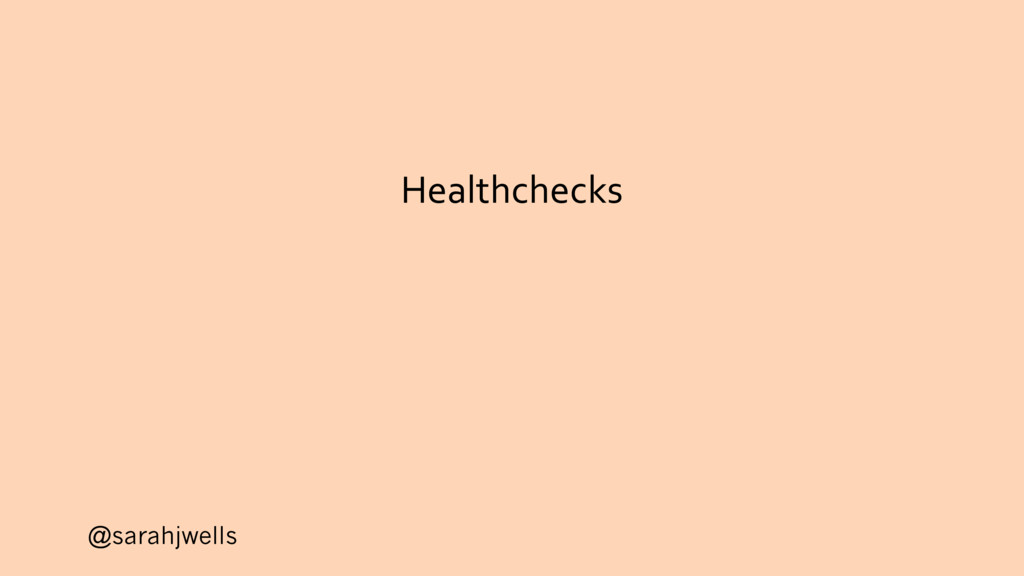 @sarahjwells Healthchecks