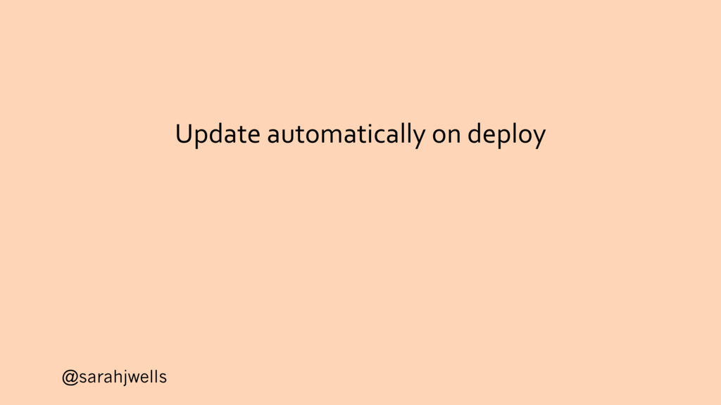 @sarahjwells Update automatically on deploy