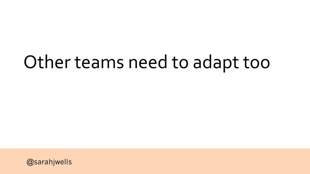 @sarahjwells Other teams need to adapt too