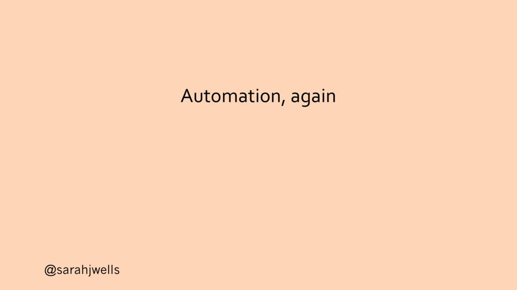 @sarahjwells Automation, again