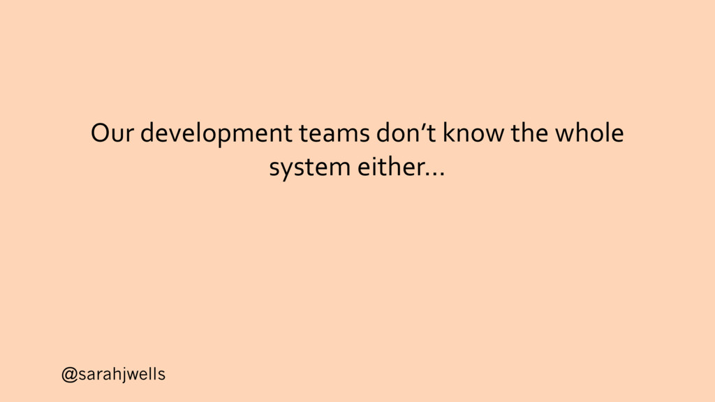 @sarahjwells Our development teams don't know t...