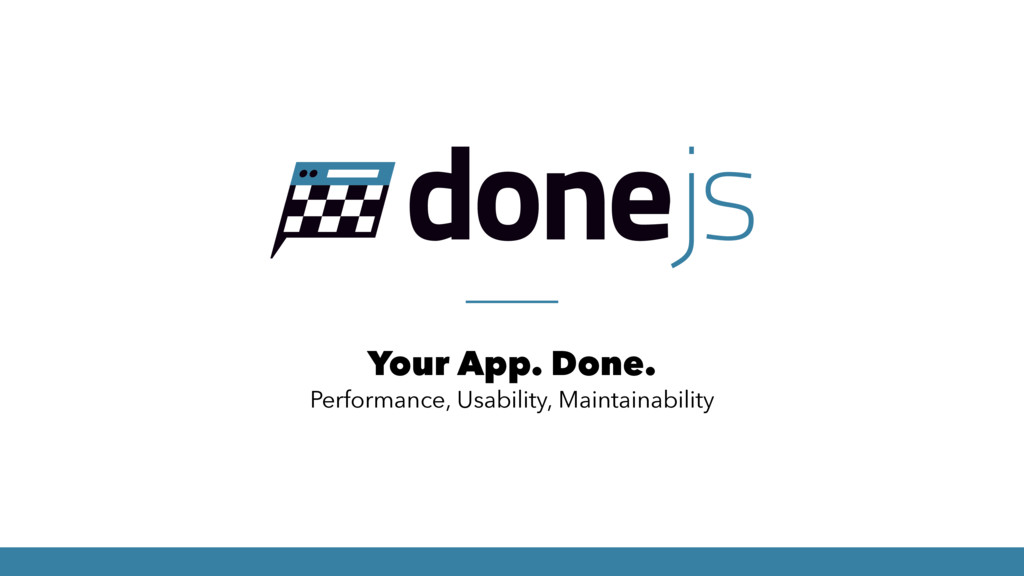 Your App. Done. Performance, Usability, Maintai...
