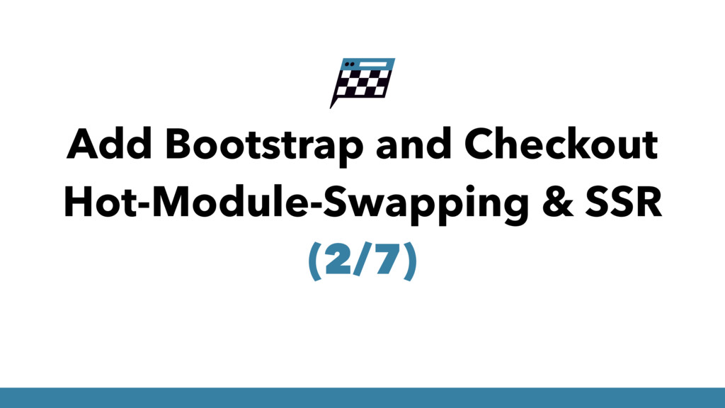 Add Bootstrap and Checkout Hot-Module-Swapping ...