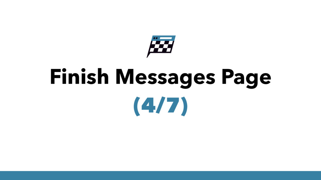 Finish Messages Page (4/7)